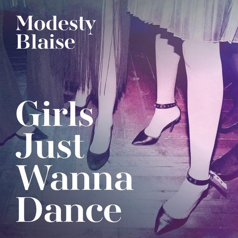 Modesty Blaise – Girls Just Wanna Dance (single cover)